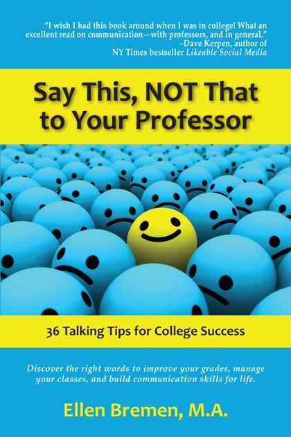 Say This, NOT That to Your Professor by Ellen Bremen