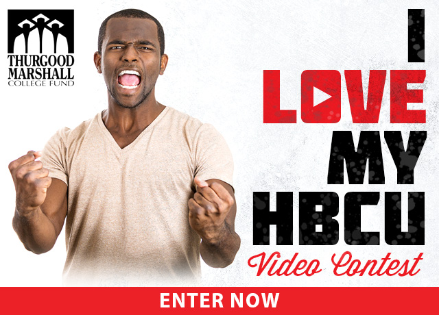 Enter the I Love My HBCU Video Contest presented by Thurgood Marshall College Fund.