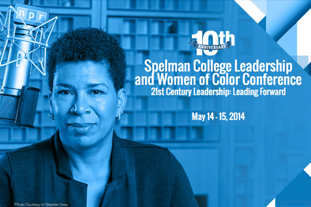 The 10th Anniversary Spelman College Leadership and Women of Color Conference will begin at 12 p.m. Wednesday, May 14, 2014