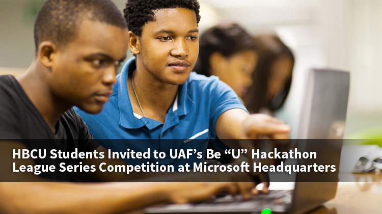 """HBCU Students Invited to UAF's Be """"U"""" Hackathon League Series Competition at Microsoft Headquarters"""
