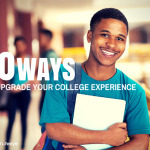 Top 10 Ways to Upgrade Your College Experience
