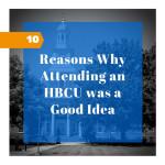 10 Reasons Why Attending an HBCU was a Good Idea