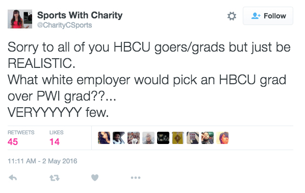 """""""Sorry to all of you HBCU goers/grads but just be REALISTIC. What white employer would pick an HBCU grad over PWI grad??... VERYYYYYY few"""" — @CharityCSports"""