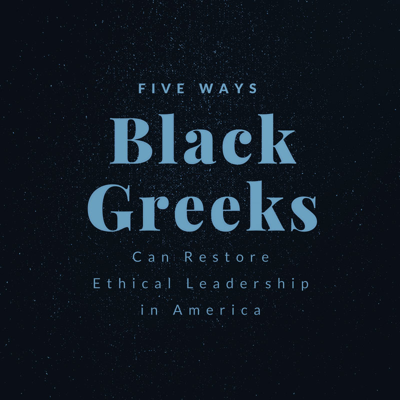 Five Ways Black Greeks Can Restore Ethical Leadership in America
