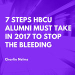7 Steps HBCU Alumni Must Take in 2017 to Stop the Bleeding