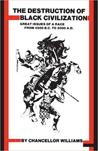 Chancellor Williams: Destruction of Black Civilization : Great Issues of a Race from 4500 B.C. to 2000 A.D.