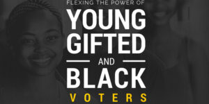 Flexing the Power of Young, Gifted and Black Voters