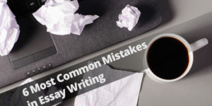 6 Most Common Mistakes in Essay Writing